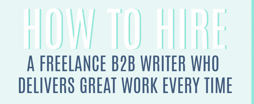 Hire a Freelance B2B Writer Who Delivers Great Work Every Time